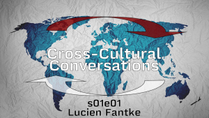 Cross-Cultural Conversations with Lucien Fantke.